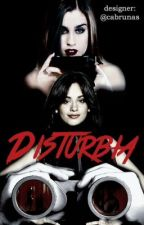 Disturbia ~Camren by piradinhaaps
