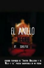 El Anillo Negro (Guillermo/Willy Y Tu) by Scarle456