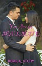 You Are my SOULMATE by KEMILA_STORY