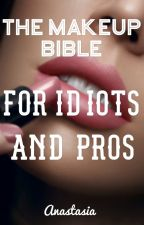 The Makeup Bible for Idiots and Pros by anastasia_reigns