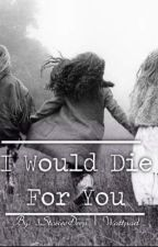 I Would Die For You by 3StoriesDeep