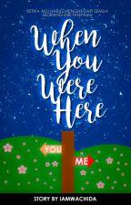 When You Were Here by iamwachida