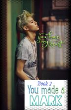 You Made a Mark : Book 2 (Mark) by babybird012