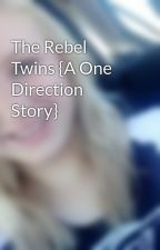 The Rebel Twins {A One Direction Story} by blonde_cheerleader11