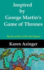 Inspired by George Martin's Game of Thrones by KarenAzinger