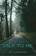 Talk To Me by darkrawr