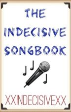 The Indecisive Songbook [DO NOT READ] by XxindecisivexX