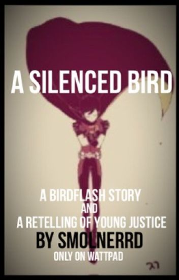 A Silenced Bird  ( a Retelling of Young Justice. Birdflash included)