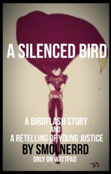 A Silenced Bird  ( a Retelling of Young Justice. Birdflash included) [on hold]