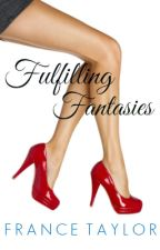 Fulfilling Fantasies by francetaylor