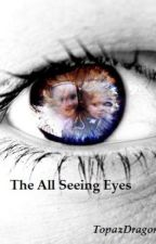 The All Seeing Eyes (Rewriting) by TopazDragon