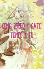 tomoe Y Tu Como Zorro Y Gato by nekocaro