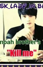 "Shinoah Brothers 1: ""Kill me"" (ON-HOLD) by kimJANEjoong"