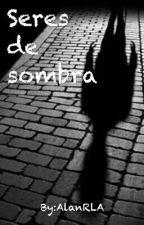 Seres De Sombra by AlanRLA