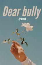 Dear Bully by BabyBrooks11