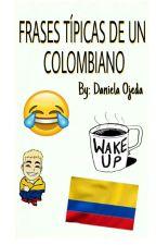 Frases Típicas De Un Colombiano by DaniellaOjedaSegovia