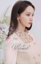 The Virgin Mother ✔ by redvelvet616