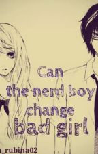 Can The Nerd Boy Change The Bad Girl by meanea_rubina02