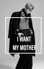 ++I WANT MY MOTHER++ by Ts_Ansoo