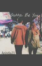 Gotta be You by Anindia23