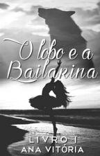 O Lobo E A Bailarina|Sem Revisão| by AnaVitoria212