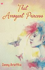 That Arrogant Princess (The Soulmate #2) by zennyarieffka