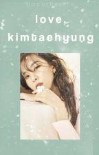 love, kim taehyungㅡ by paperhxxrts