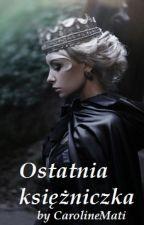 Ostatnia księżniczka || LAST 1 by CarolineMati