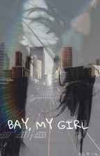 Bay, My Girl by cantstopmyheart