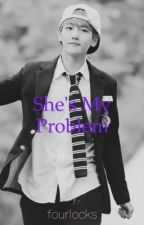 She's My Problem by fourlocks