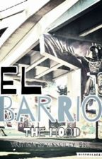 El Barrio [The Hood] ~Fiction Novel~ by MsSmiley_510