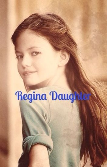 Regina Daughter (OUAT FANFIC)