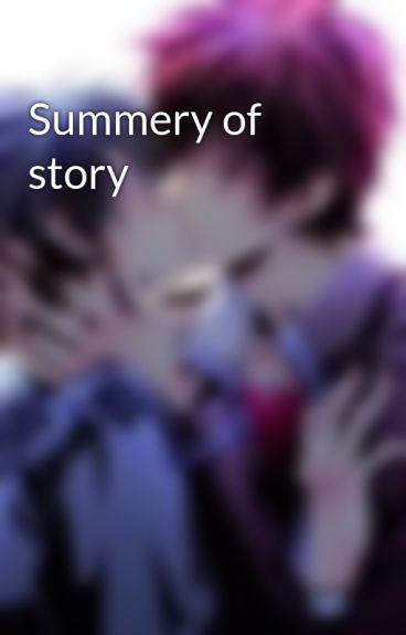 Summery of story by Flicka0fth3N1ght