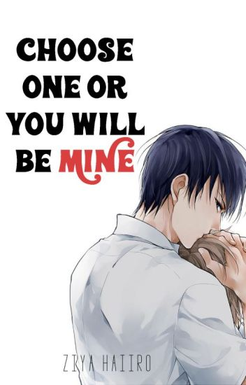 Choose one or you will be MINE [BL]