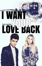 I Want Your Love Back || Zerrie Ff   by hoods_maedchen