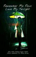 Remember Me Rain, Love My Twilight by octha_verina