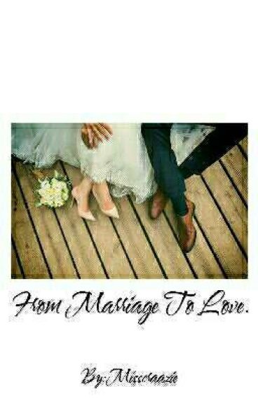 From Marriage To Love ..