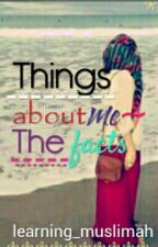 Things About Me - The Facts by learning_muslimah