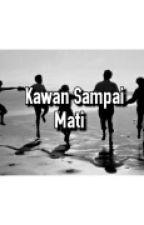 Kawan Sampai Mati by i_adawiyah