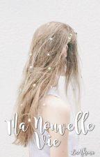 Ma nouvelle vie [En Pause] by LeaMzt