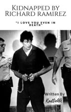 Kidnapped by Richard Ramirez[ON EDIT] by JeslineSS