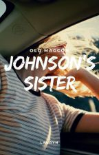 Johnson's Sister ~ Old Magcon by JAIMELESOREOS
