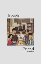 Trouble Friend by ekarah