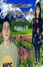Życie bez ciebie nie ma sensu   Kaiko ff by Natuskowa