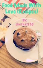 Food Made With Love (Recipes) by chefkat135