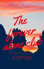 The Forever Alone Club by ishanichoo