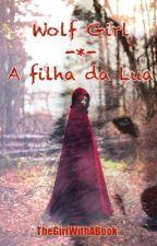 Wolf Girl - A filha da Lua by TheGirlWithABook_