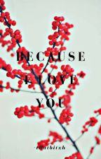 Chanyeol X Reader: Because I Love You  One-shot  {Completed} by lilskiesfuneral