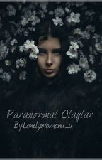 Paranormal Olaylar  by Lonelywomanu_u