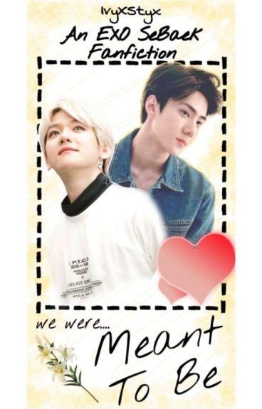 Meant To Be! [EXO SeBaek/BaekHun Fan Fiction]